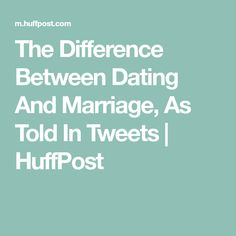 the difference between dating and marriage as told in tweets best dating app sf reddit