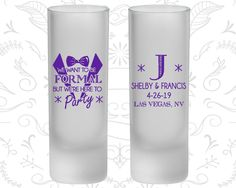 We want to be Formal, But we are here to Party, Frosted Shooter Glass, Wedding Party, Monogram (364)