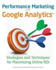 Performance Marketing co-authored by Justin Cutroni Social Media Analytics, Web Analytics, Google Analytics, Kindle, Media Web, Book Corners, Business Goals, Business Tips, Online Marketing