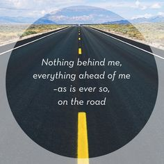 Wise words by American novelist Jack Kerouac. Enjoy the journey