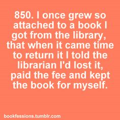 Bookfession 850. Like love for a person, loving books will sometimes makes you to commit lie out of love.