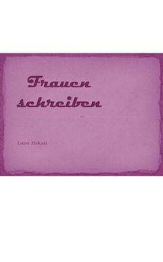 Frauen schreiben von Luise Hakasi http://www.amazon.de/dp/B00J5ERL40/ref=cm_sw_r_pi_dp_J9bLwb1EFK4P7