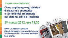Seminario di aggiornamento:  Come raggiungere gli obiettivi del Risparmio Energetico e sostenibilità ambientalenel sistema edificio-impianto.  29 marzo 2012, ore 13.30 Bari
