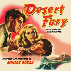 Desert Fury (Intrada Ltd.) Composer: Miklos Rozsa - Available Now: Intrada Records (U.S.)