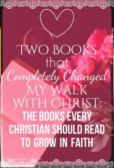 Two Books That Completely Changed My Walk With Christ: The Books Every Christian Should Read To Grow In Their Faith!