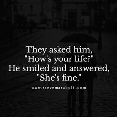 """They asked him, """"How's your life?"""" He smiled and answered, """"She's fine."""""""