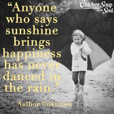 "From Chicken Soup for the Soul: Think Positive, ""Dancing in the Rain"" ""My husband and I had just finished having dinner at a local restaurant and were enjoying strolling through the stores in an adjacent shopping center."" Read more: http://www.chickensoup.com/book-story/30966/2-dancing-in-the-rain"
