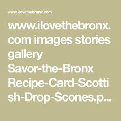 www.ilovethebronx.com images stories gallery Savor-the-Bronx Recipe-Card-Scottish-Drop-Scones.pdf Drop Scones, Restaurant Recipes, Recipe Cards, Pdf, Gallery, Roof Rack, Restaurant Copycat Recipes