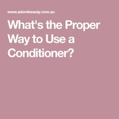 What's the Proper Way to Use a Conditioner?