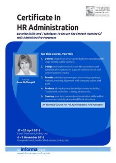 Informa ME Administration / Secretaries Training: Certificate In HR Administration - Gain a certificate from George Washington University - learn about the A-Z of the HR function from performance appraisals, recruitment to HR systems & record keeping. 17 - 20 April 2016 • Dusit Thani Hotel, Dubai, UAE