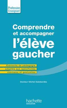 Comprendre et accompagner l'élève gaucher http://cataloguescd.univ-poitiers.fr/masc/Integration/EXPLOITATION/statique/recherchesimple.asp?id=19329799X