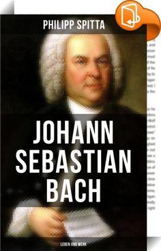 Johann Sebastian Bach: Leben und Werk    :  Dieses Buch ist eine detaillierte Biografie über Johann Sebastian Bach, sein Leben und sein Werk. Johann Sebastian Bach (1685-1750) war ein deutscher Komponist sowie Orgel- und Klaviervirtuose des Barock. Er gilt heute als einer der bekanntesten und bedeutendsten Musiker, vor allem für Berufsmusiker ist er oft der größte Komponist der Musikgeschichte. Seine Werke beeinflussten nachfolgende Komponistengenerationen und inspirierten Musikschaffe...