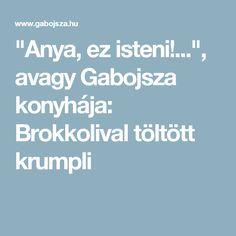 """""""Anya, ez isteni!..."""", avagy Gabojsza konyhája: Brokkolival töltött krumpli"""