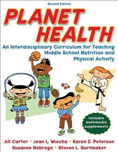 Planet Health - 2nd Edition: An Interdisciplinary Curriculum for Teaching Middle School Nutrition and Physical Activity by Jill Carter. $56.07. Publisher: Human Kinetics; 2nd edition (September 4, 2007). Edition - 2nd. Publication: September 4, 2007