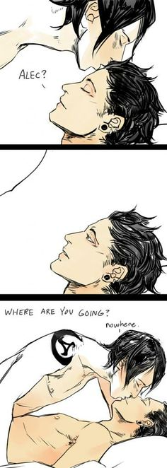 Going nowhere ...  From the magnificent Cassandra Jean ...  alexander 'alec' lightwood, magnus bane, the mortal instruments