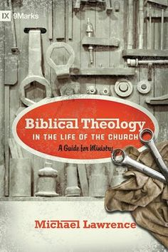BARNES & NOBLE | Biblical Theology in the Life of the Church: A Guide for Ministry by Michael Lawrence, Crossway Books | Paperback