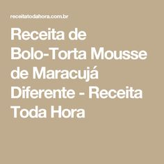 Receita de Bolo-Torta Mousse de Maracujá Diferente - Receita Toda Hora