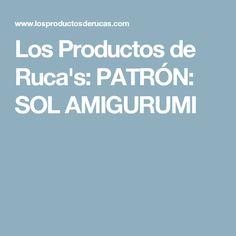Los Productos de Ruca's: PATRÓN: SOL AMIGURUMI