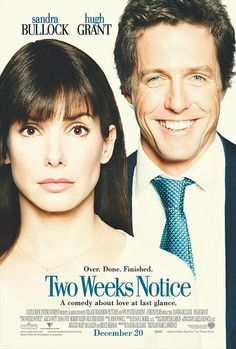 Two Week Notice (2002)  Directed by Marc Lawrence.  With Sandra Bullock, Hugh Grant, Alicia Witt, Dana Ivey. A lawyer decides that she's used too much like a nanny by her boss, so she walks out on him.