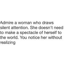 You notice her without realizing.