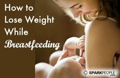 How to Lose Weight while Breastfeeding via @SparkPeople