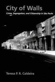 City Of Walls Crime Segregation And Citizenship In Sao Paulo Edition 1