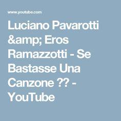 Luciano Pavarotti & Eros Ramazzotti - Se Bastasse Una Canzone ᴴᴰ - YouTube