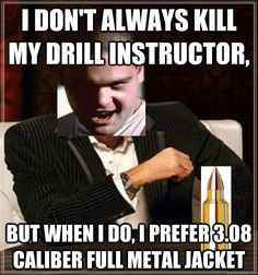 create your own full metal jacket meme using our quick meme generator Full Metal Jacket Quotes, Usmc, Marines, R Lee Ermey, Quick Meme, Drill Instructor, I Don't Always, Coast Guard, Armed Forces
