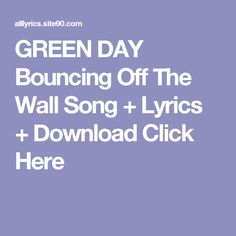 GREEN DAY Bouncing Off The Wall Song + Lyrics + Download  Click Here