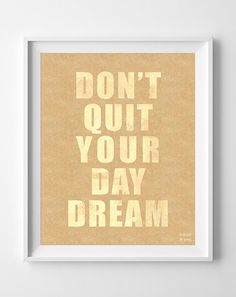Quotes Don't Quit Your Day Dream Inspirational by InkistPrints, $11.95 - Shipping Worldwide! [Click Photo for Details]