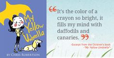 My Yellow Umbrella by Chris Robertson This story especially touches my heart because it is dedicated to the children of Sandy Hook Elementary School.  With the help of her yellow umbrella, she floats down a daydreaming and windy river,  flies over a chocolate factory and slides down a vibrant rainbow. Her adventures prove you don't need rain to have fun with an umbrella.