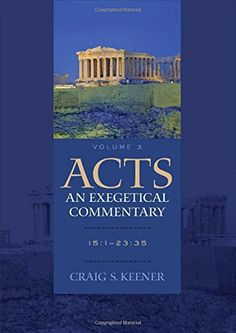 Acts: An Exegetical Commentary: 15:1-23:35 by Craig S. Keener.