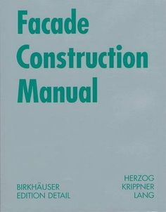 Facade Construction Manual (Construction Manuals (englisch)) by Thomas Herzog http://www.amazon.com/dp/3764371099/ref=cm_sw_r_pi_dp_L-jBwb1RT2CE5
