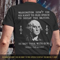 Washington didn't use his right to free speech to defeat the British. T-Shirt. T-SHIRT SALE 15% OFF. Use code: SHIRTS15 - Available in tees, tanks and hoodies. - Made in America. - Printed on front or back. - Mens and womens shirts and designs. - Available in Black, White, Navy, Pink, Purple, Heather Gray and Military Green.