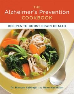 The Alzheimer's Prevention Cookbook by Dr. Marwan Sabbagh. Recipes to Boost Brain Health. http://blog.organicspamagazine.com/boost-your-brain-health/#