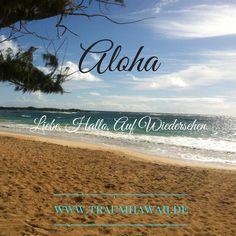 Aloha bedeutet Hallo, Liebe, Auf Wiedersehen  Aloha bedeutet aber zugleich noch so viel mehr! Aloha ist eine Einstellung zu Dir, Deinen Mitmenschen und der Natur. Lebe Aloha und verteile es in die Welt.  ***Learn Hawaiian***  bei mir auf Facebook(.com/TraumHawaii) lernst Du jeden Sonntag ein neues hawaiianisches Wort. Komm vorbei! http://traumhawaii.de
