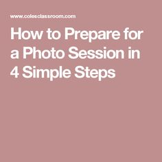 How to Prepare for a Photo Session in 4 Simple Steps