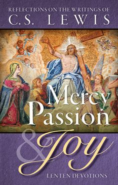 Mercy, Passion and Joy Let the writings of C. S. Lewis lead you through Lent with this booklet of daily quotes from arguably the greatest Christian apologist of the 20th century, followed by reflections by C. S. Lewis scholar Dr. Joel Heck. The daily quotes, Scripture, refle...