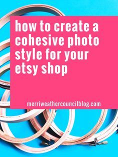 tips + tricks for developing a cohesive etsy shop product photo style | the merriweather council blog