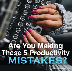 Are You Making These 5 Productivity Mistakes?