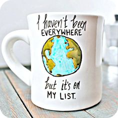 I haven't been everywhere but it's on my list. #Sontag #travel #travelquote #mug #coffeemug #tea #teacup #wander #wanderlust #travelgoals #travellife #earth #globe