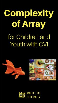 Complexity of Array for Children and Youth with CVI: Tips for direct assessment Visual Impairment, Assessment, Disorders, Literacy, Youth, Education, Children, Tips, Young Children