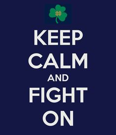 Keep Calm and Fight On! (Notre Dame)