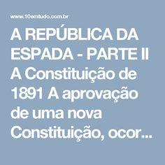 A REPÚBLICA DA ESPADA - PARTE II  A Constituição de 1891 A aprovação de uma nova Constituição, ocorrida em 24 de fevereiro de 1891, reordenou a vida política brasileira. O Estado imperial e suas instituições, tendo sido formados conforme modelos europeus, passaram a ser substituídos por um modelo republicano americano. O Brasil tornava-se americano, como reivindicava o Manifesto Republicano de 1870.  A elaboração de uma nova Constituição resultou em desavenças entre os republicanos. O…