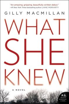 What She Knew by Gilly Macmillan. LibraryReads pick January 2016.