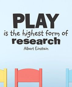 """""""Play is the highest form of research"""" ~ Einstein Great Quotes, Quotes To Live By, Inspirational Quotes, Wall Quotes, Me Quotes, Stress, Child Life, The Words, Education Quotes"""