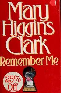 Remember Me by Mary Higgins Clark        CLARK, Mary Higgins:  Remember Me.  New York, Simon