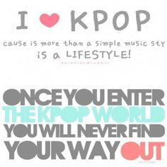 True kpop quote <3 it totally applies to me hehe ^_^