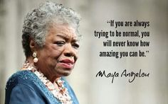 Its true, don't squash down your spirit, trying to be normal...just be you, stay in your vibration..