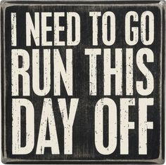 "- Wood Box sign with a message. - Vintage look and print on wood box sign. - Sign reads ""I Need To Go Run This Day Off"" in uppercase block lettering (white text on black). - Sign measures 5-in x 5-in"